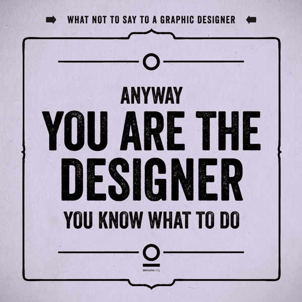 not say to a graphic desingner